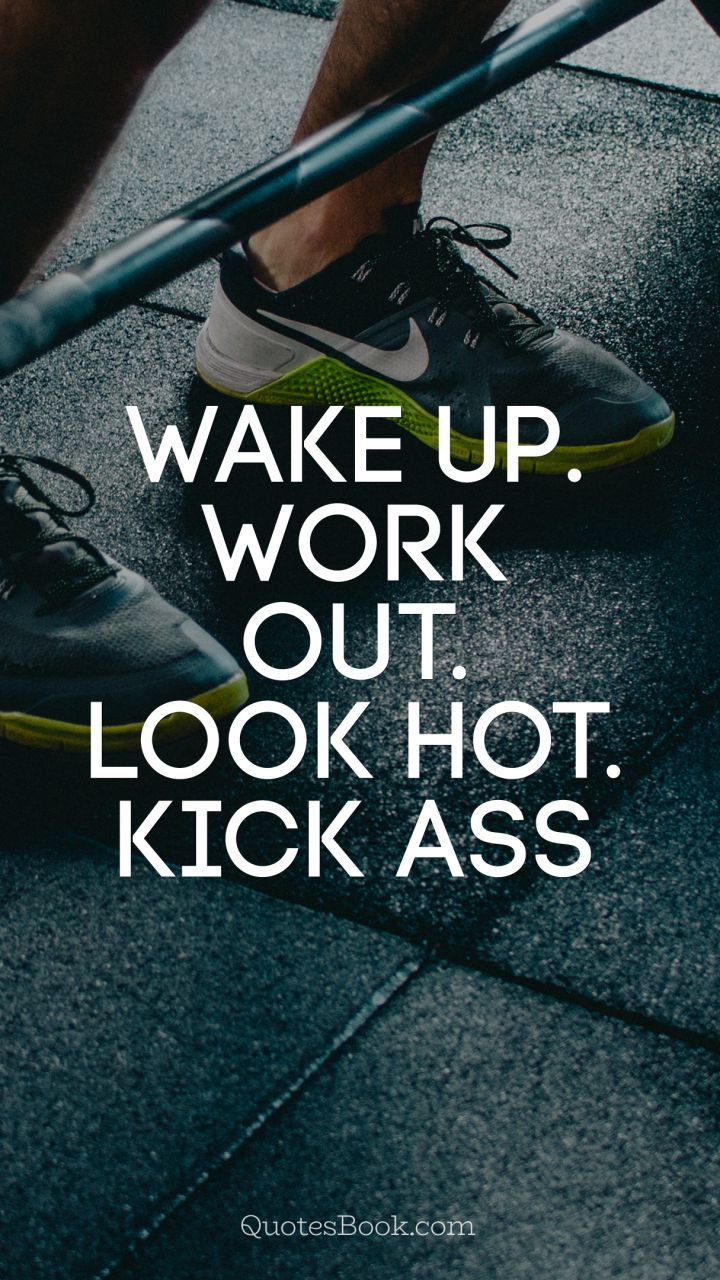 Wake up. Work out. Look hot. Kick ass - QuotesBook