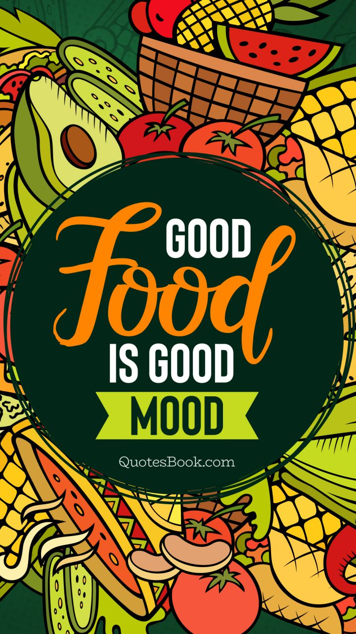 Good Food is good mood - Page 2 - QuotesBook