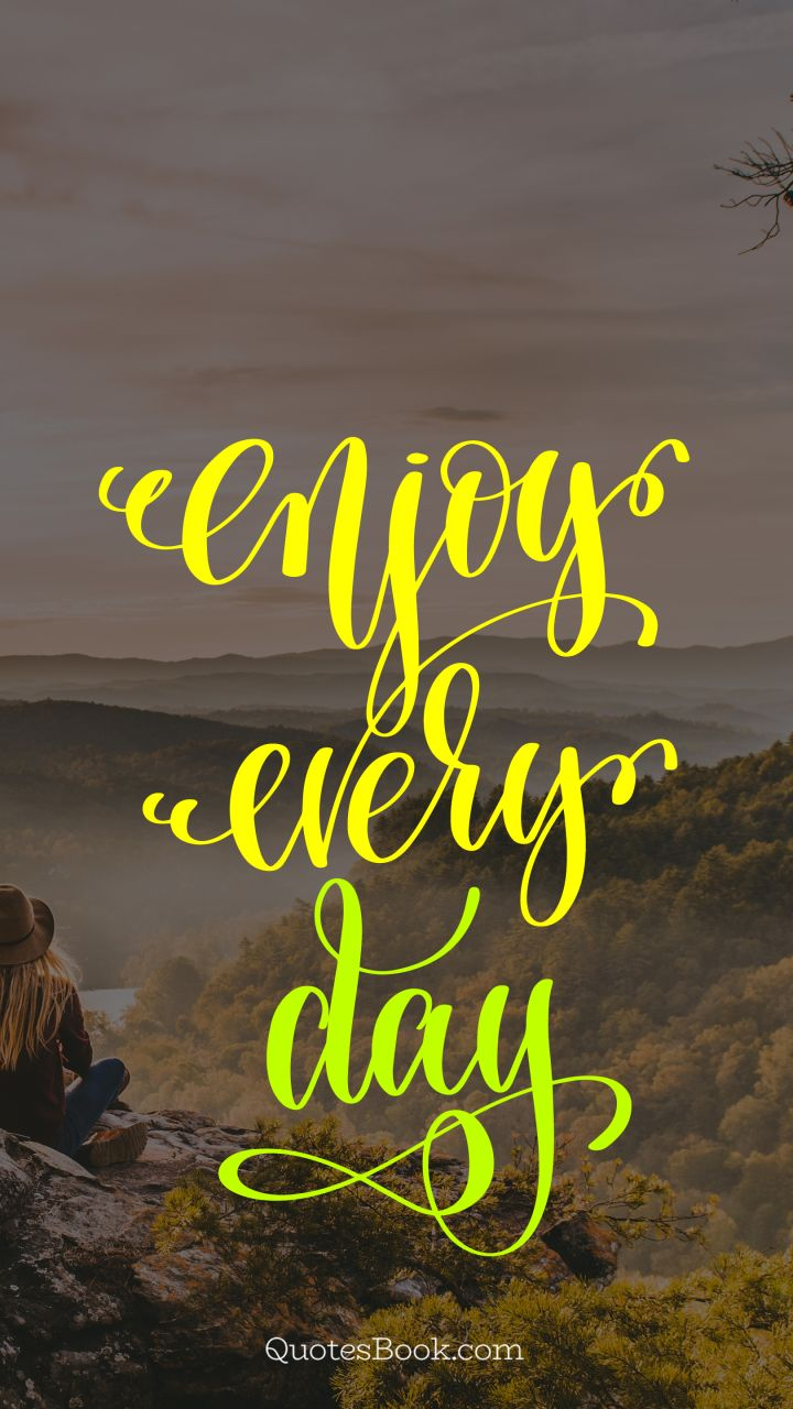 Enjoy every day