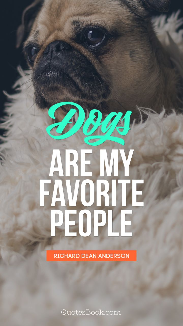 Quote By Richard Dean Anderson Dogs Are My Favorite People .   Quote By  Richard Dean Anderson