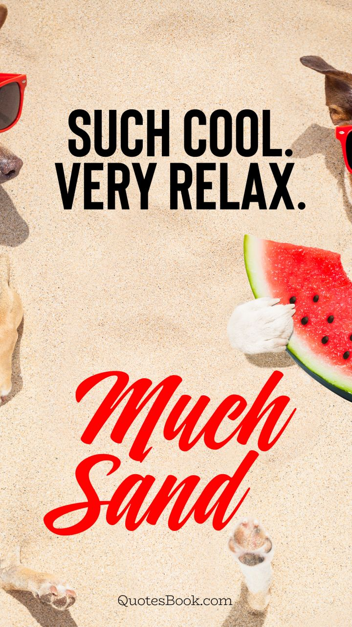 Such cool. Very relax. Much sand