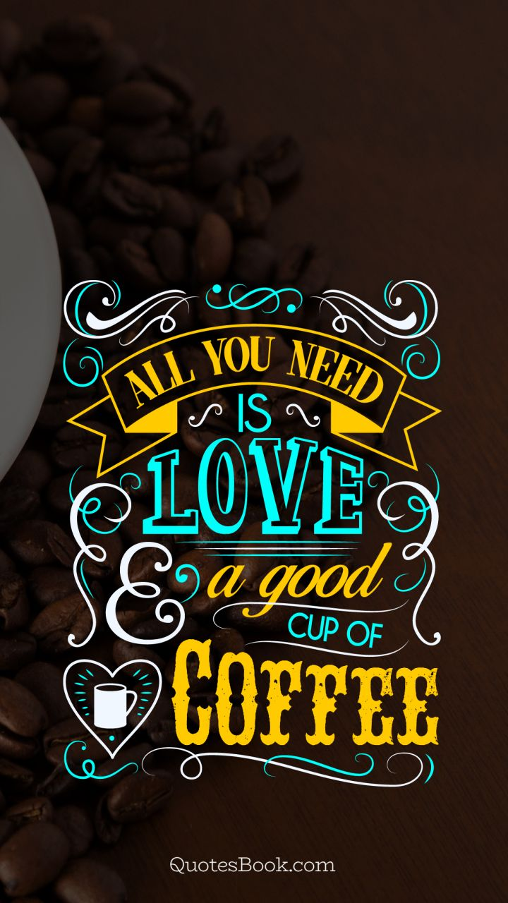 all you need is love and a good coffee page quotesbook