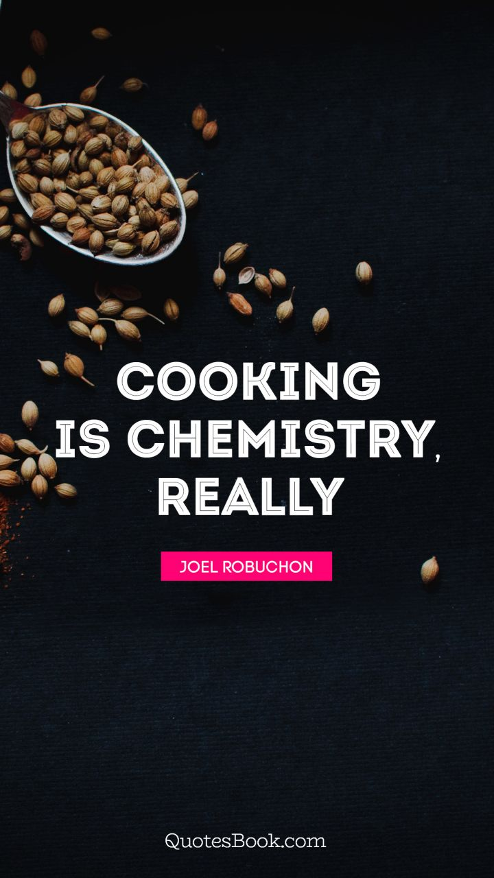 Cooking Is Chemistry Really Quote By Joel Robuchon