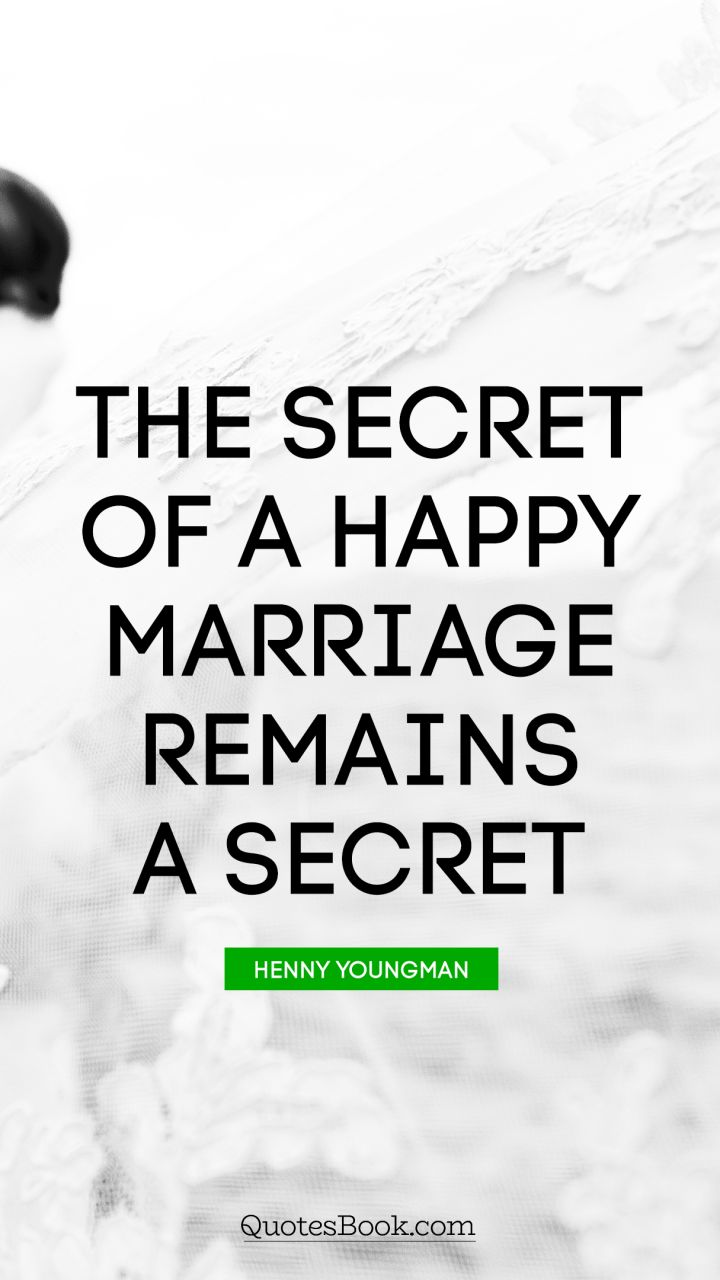 The secret of a happy marriage remains a secret. - Quote by Henny Youngman