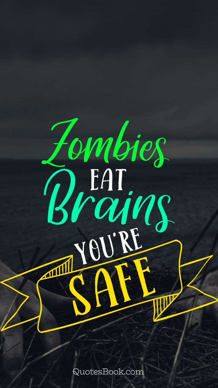 Zombies eat brains you're safe