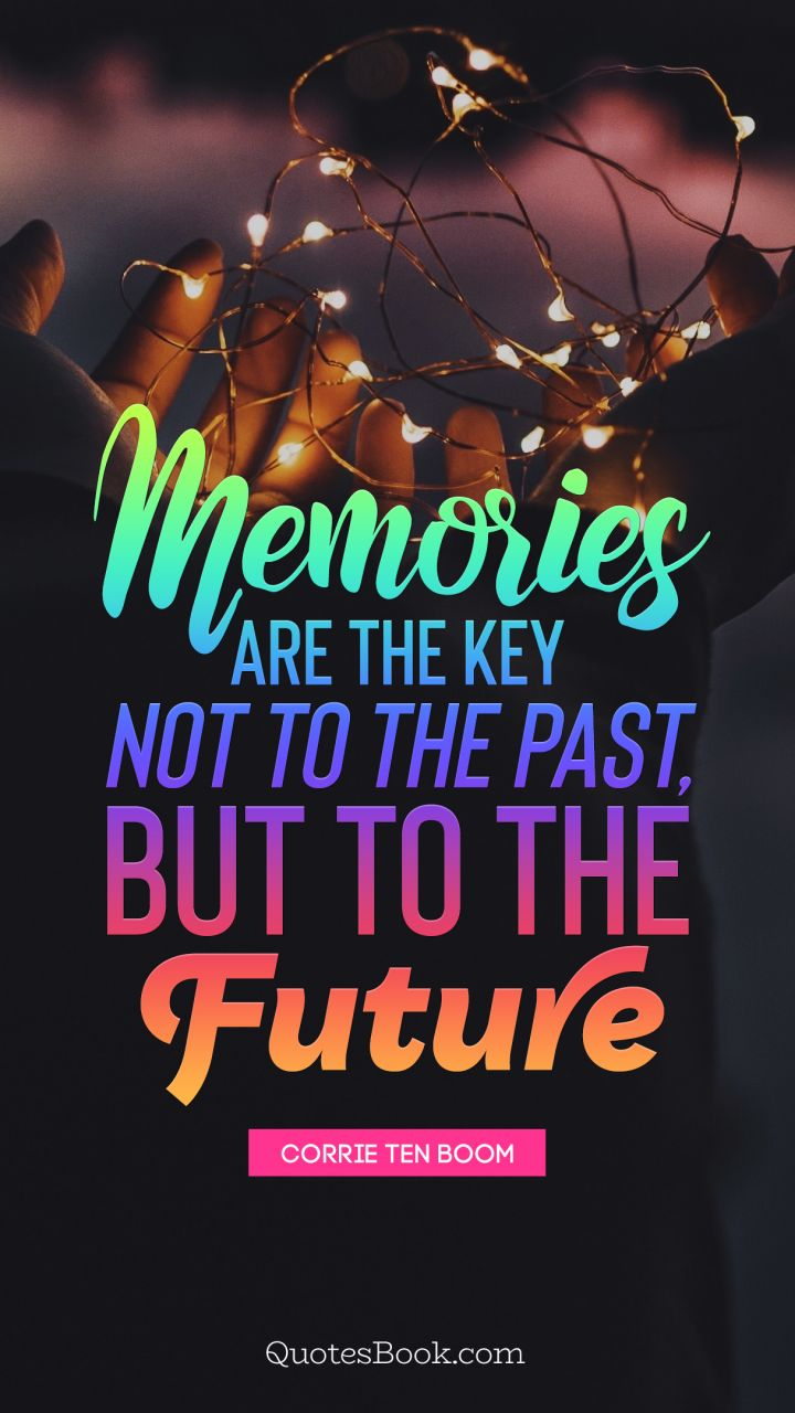 Memories are the key not to the past, but to the future. - Quote by Corrie Ten Boom