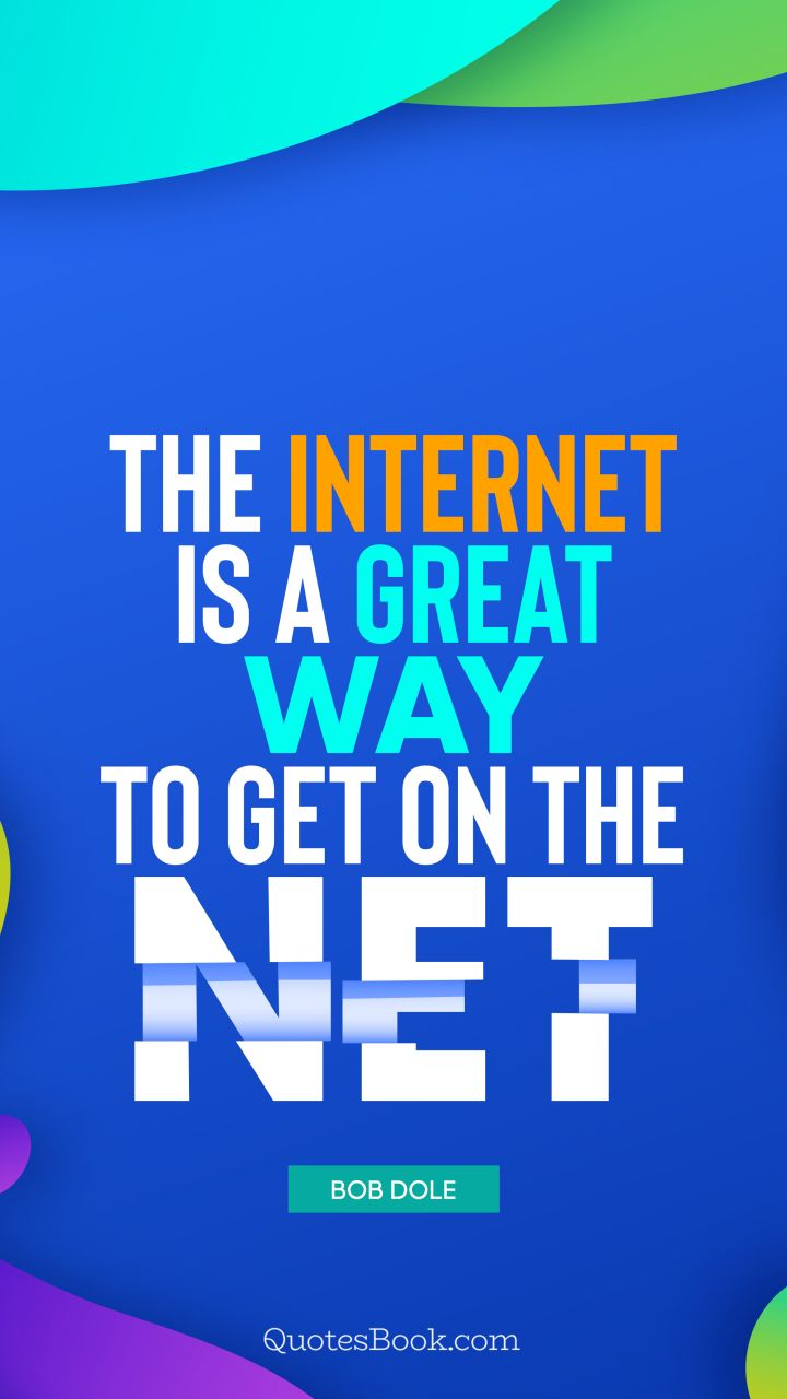 The internet is a great way to get on the net. - Quote by Bob Dole