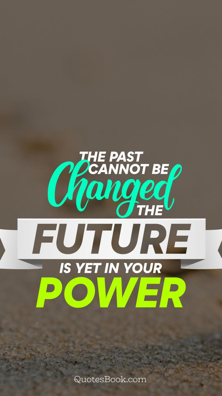 The past cannot be changed the future is yet in your power. - Quote by H. Jackson Brown, Jr.