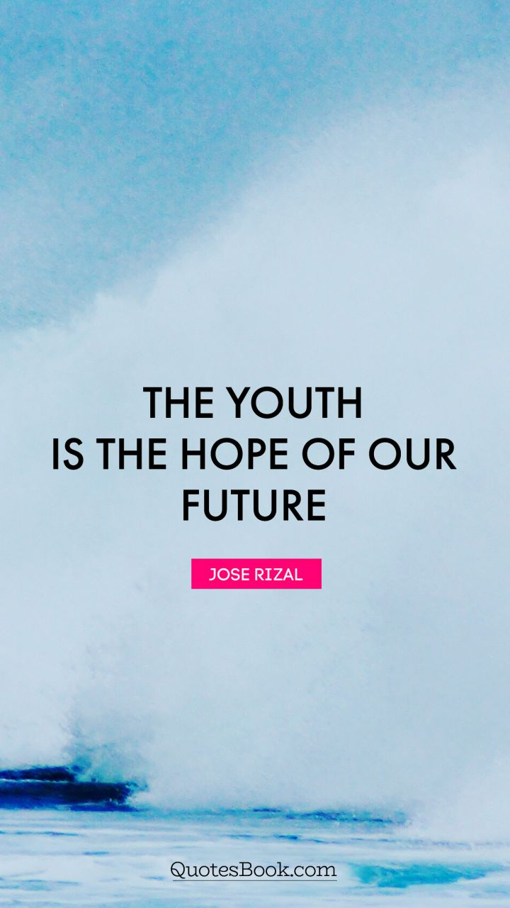 The youth is the hope of our future. - Quote by Jose Rizal - Page