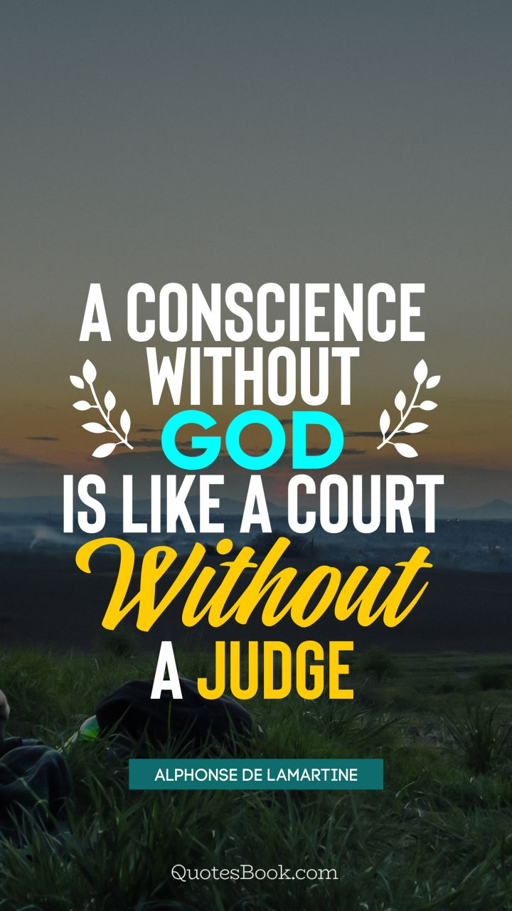 A conscience without God is like a court without a judge. - Quote by Alphonse de Lamartine