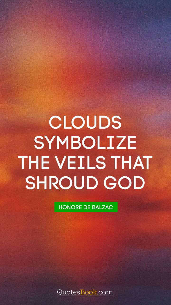 Clouds symbolize the veils that shroud God. - Quote by Honore de Balzac