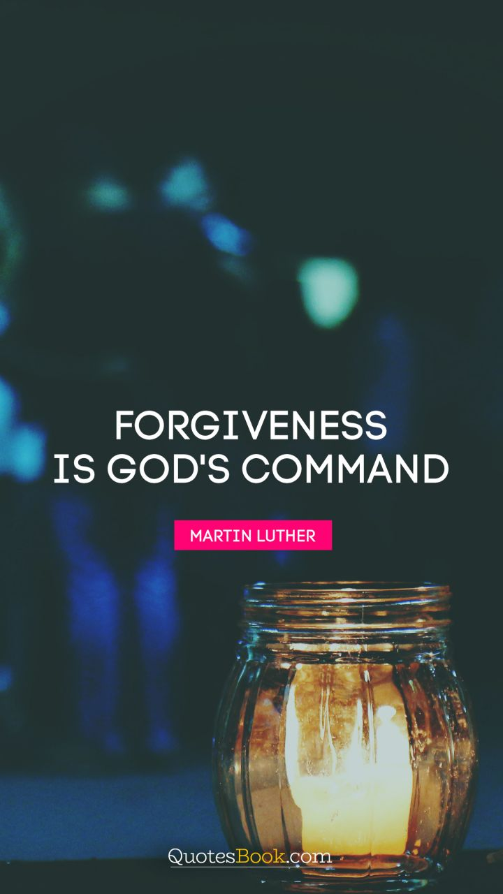 Forgiveness is God's command. - Quote by Martin Luther