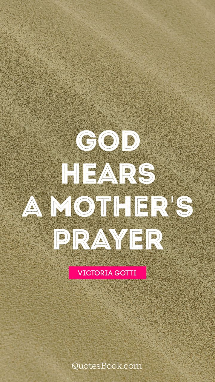 God hears a mother's prayer. - Quote by Victoria Gotti