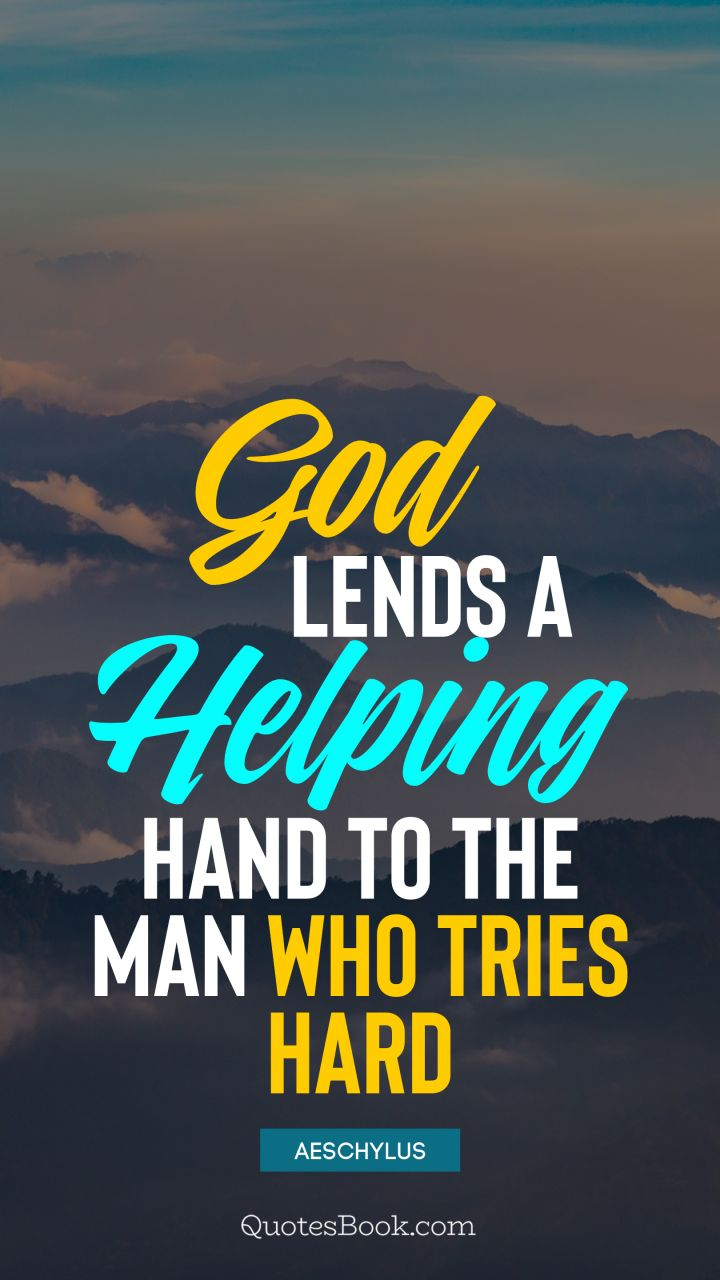 God lends a helping hand to the man who tries hard. - Quote by Aeschylus