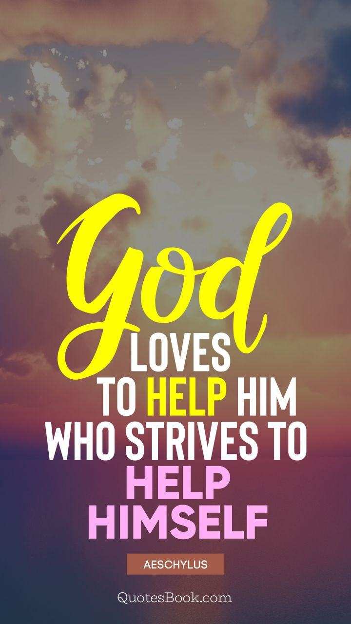 God loves to help him who strives to help himself. - Quote by Aeschylus