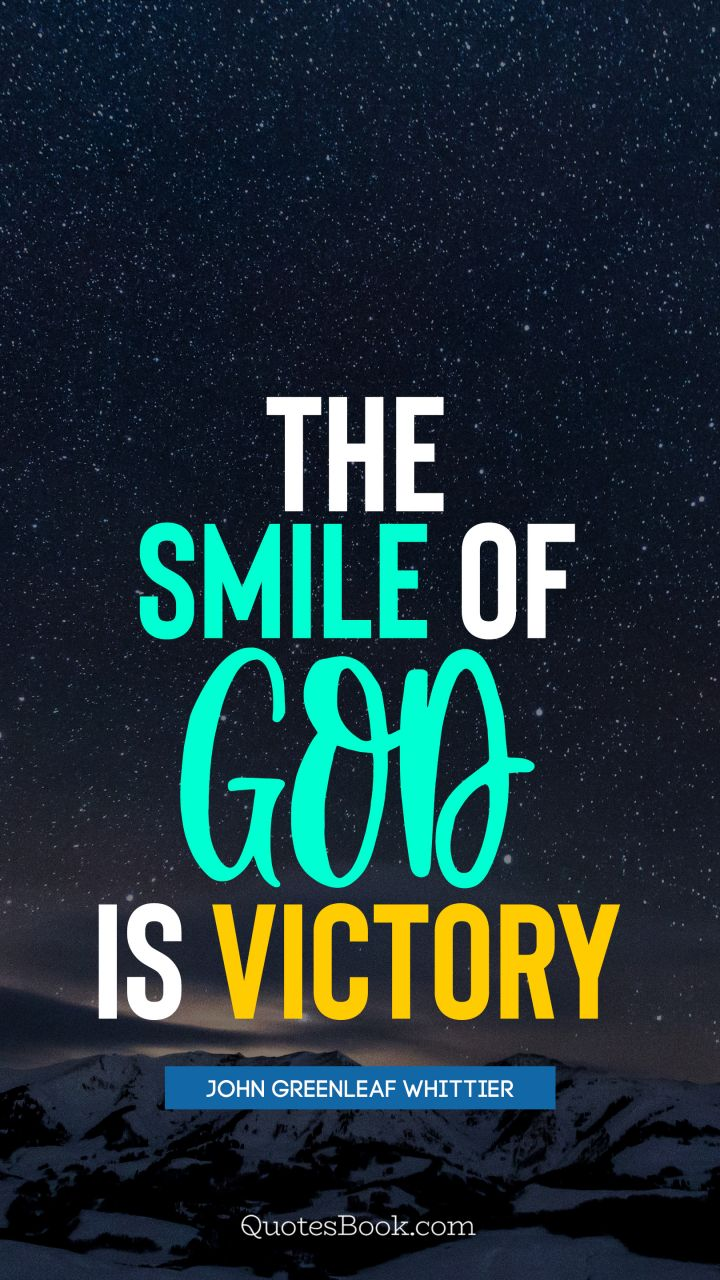 The Smile Of God Is Victory Quote By John Greenleaf Whittier