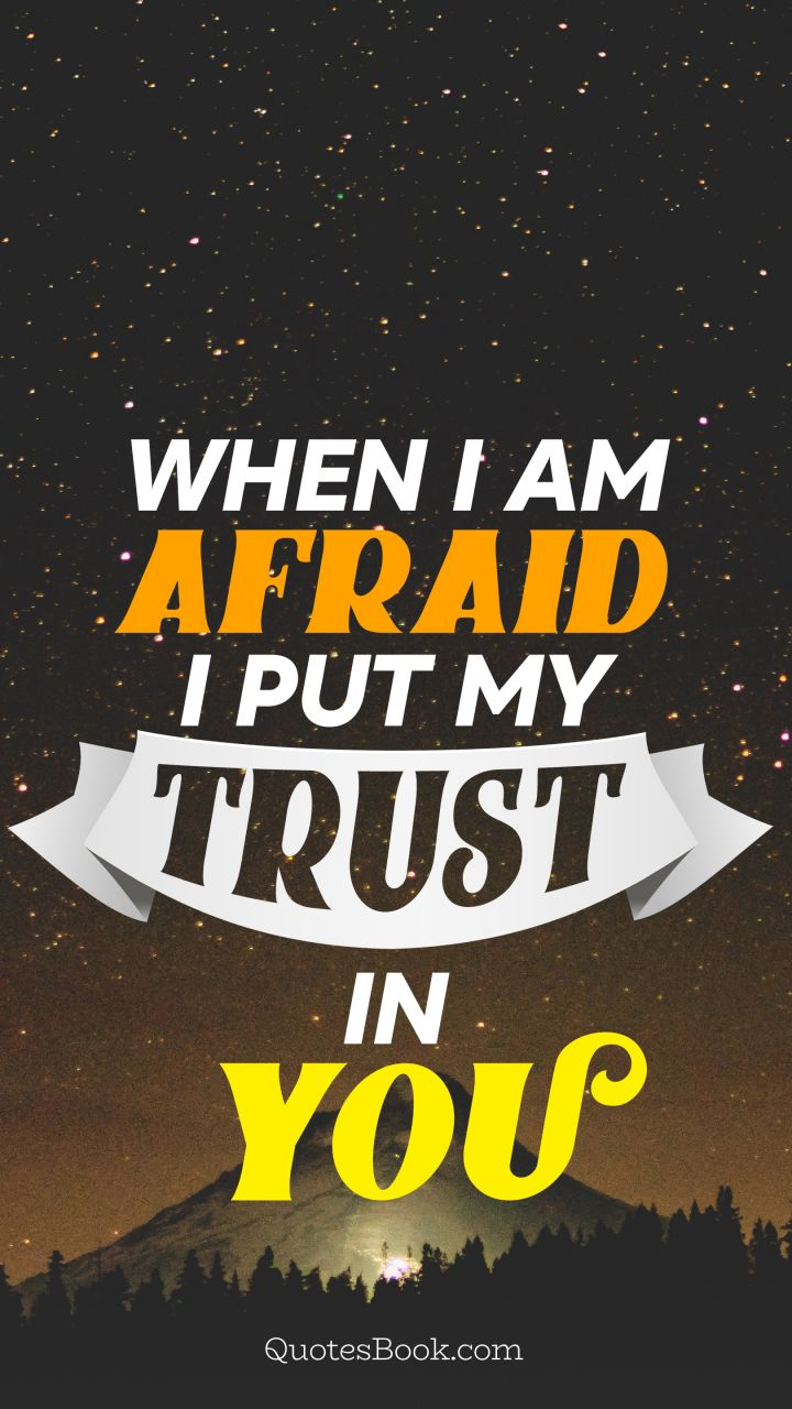 When i am afraid i put my trust in you - QuotesBook