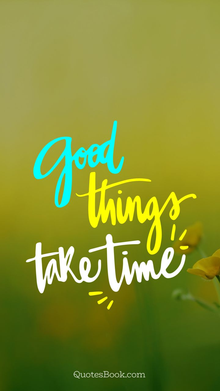 Good Things Take Time Quotesbook