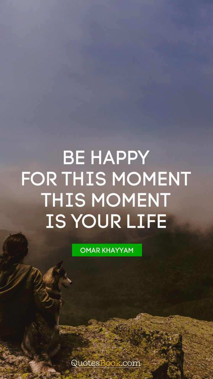 This Moment Is Your Life.   Quote By Omar