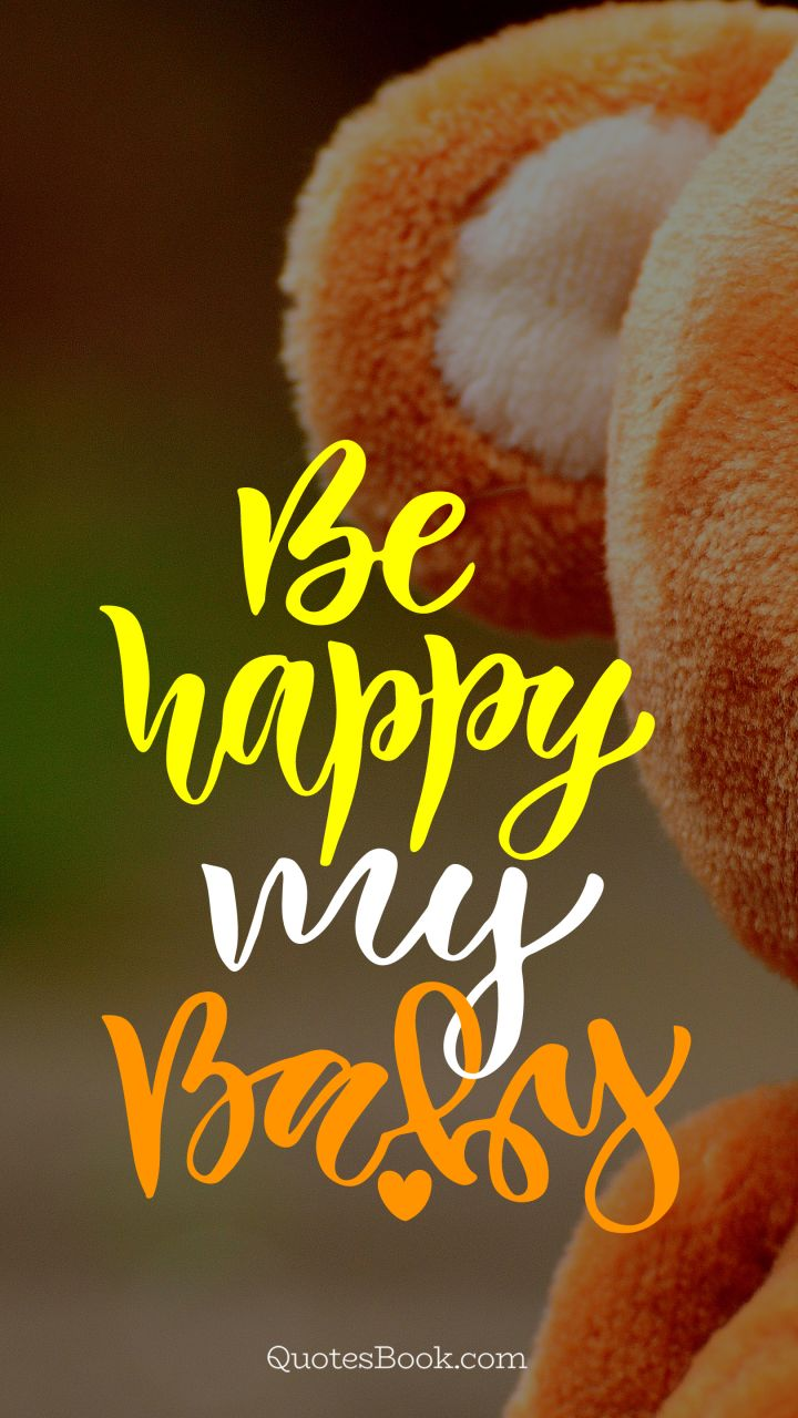 Be happy my baby - QuotesBook