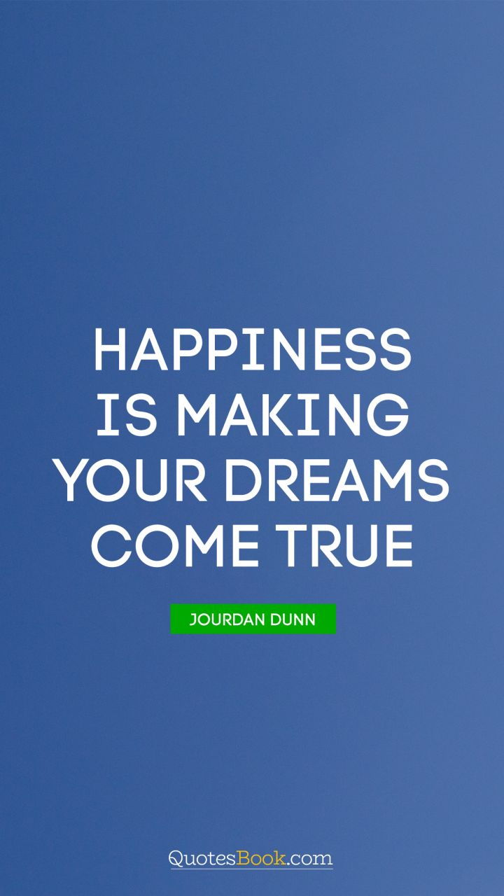 Happiness Is Making Your Dreams Come True Quote By Jourdan Dunn