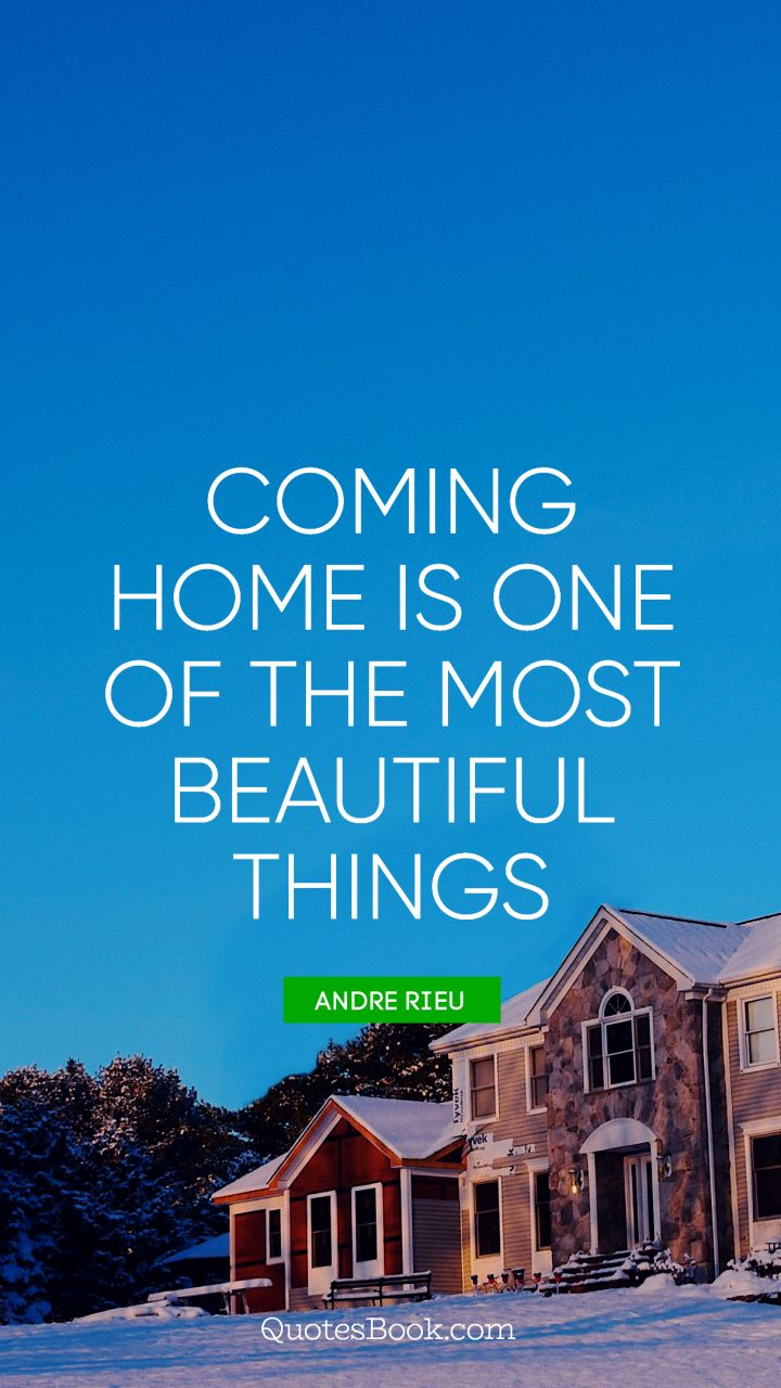 Coming home is one of the most beautiful things. - Quote by Andre Rieu