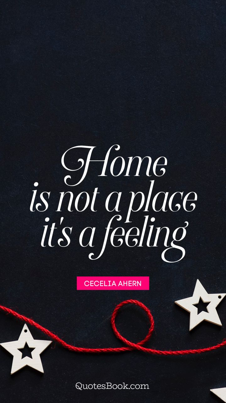 Feeling Quotes | Home Is Not A Place It S A Feeling Quote By Cecelia Ahern
