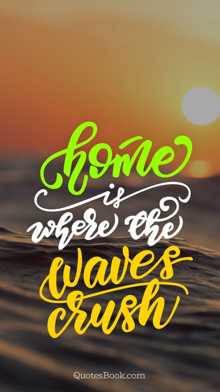 Home is where the waves crush