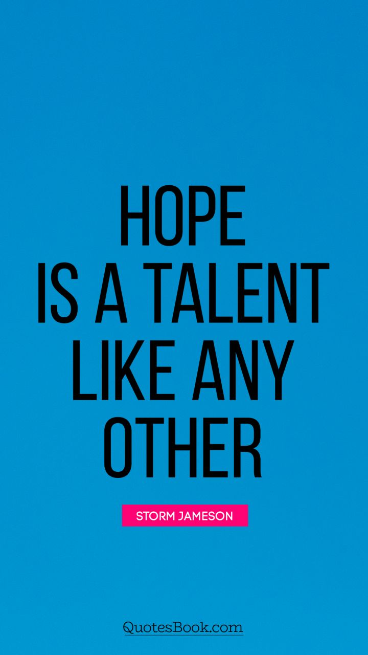 Hope is a talent like any other. - Quote by Storm Jameson
