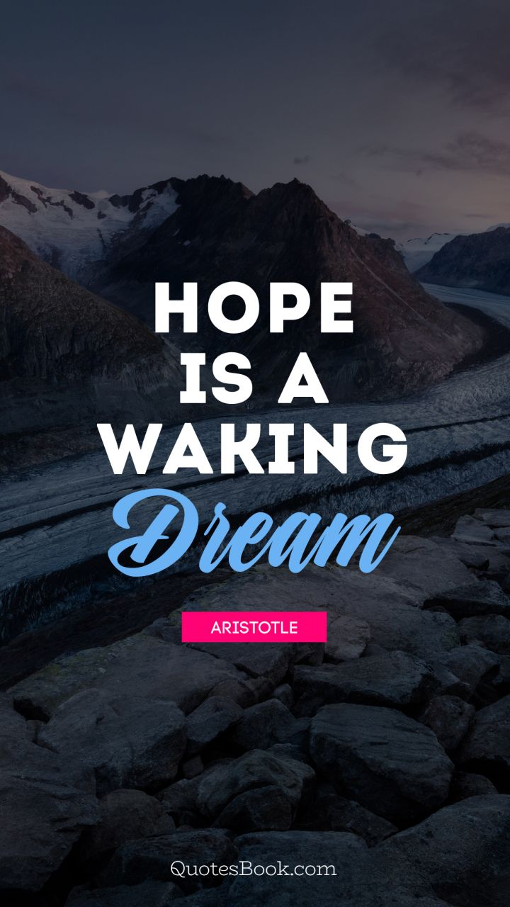 Hope is a waking dream. - Quote by Aristotle