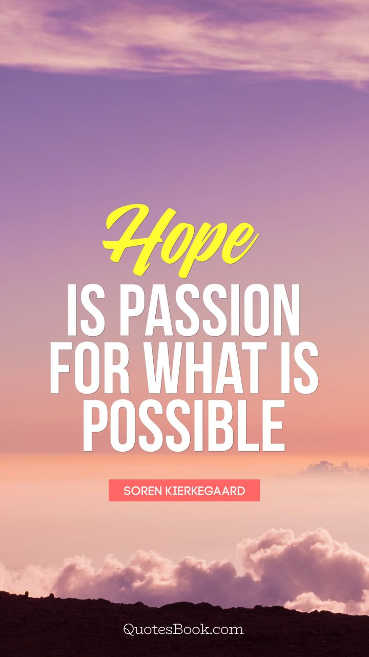 Hope is passion for what is possible. - Quote by Soren Kierkegaard
