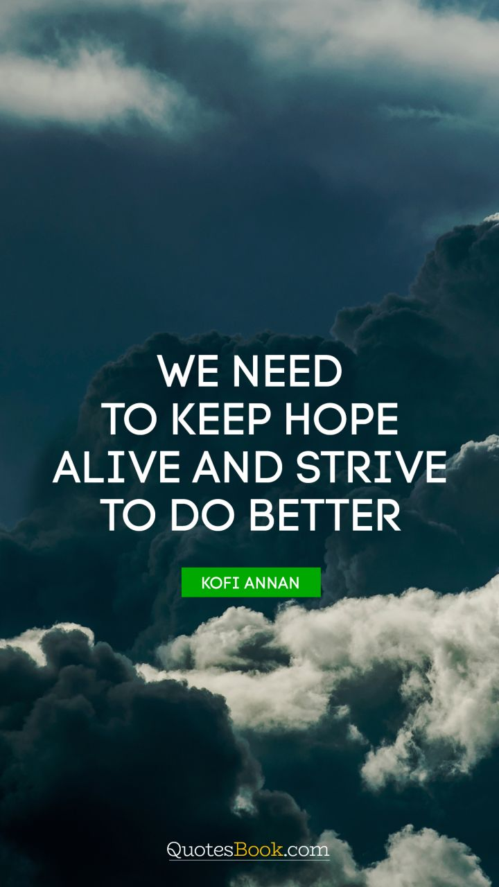 quote by kofi we need to keep hope alive and strive to do better quote by kofi