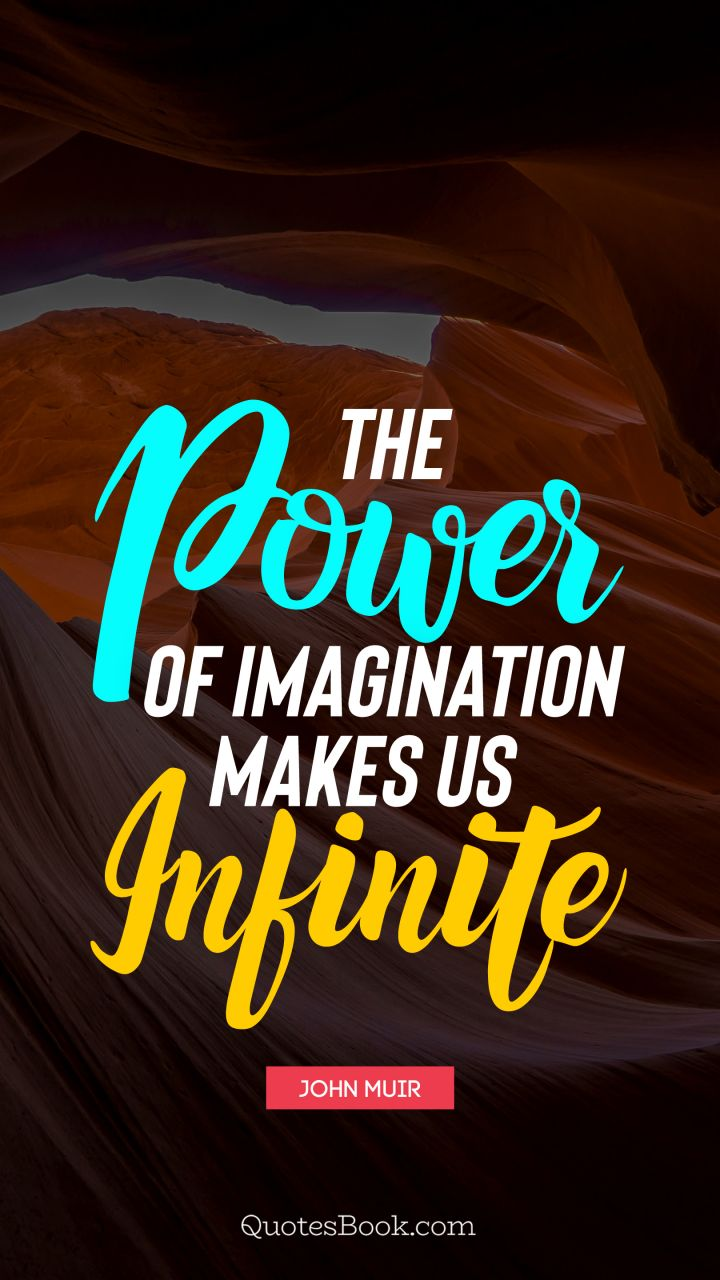 The Power Of Imagination Makes Us Infinite Quote By John Muir