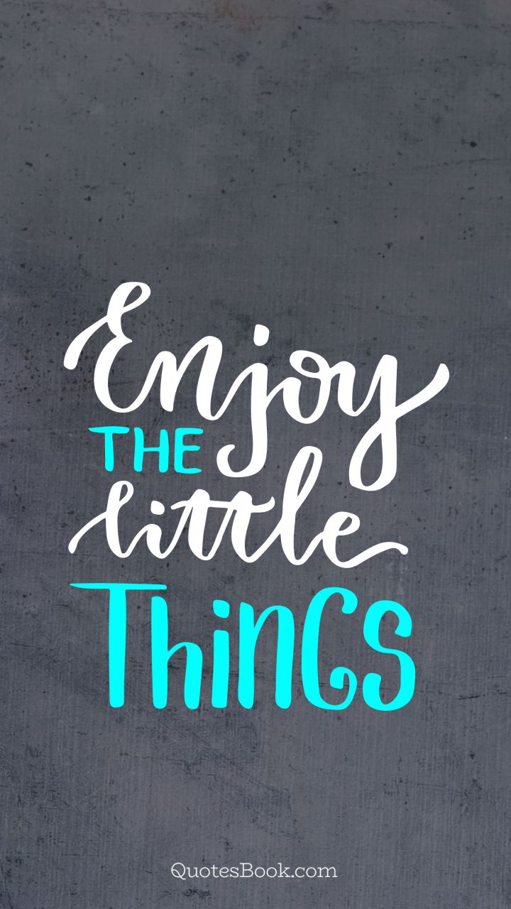 Enjoy the little things - QuotesBook