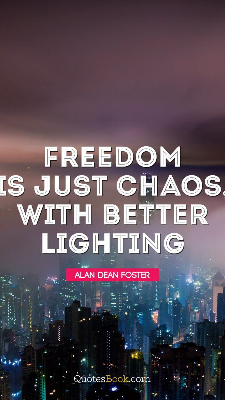 Freedom is just chaos with better lighting. - Quote by Alan Dean Foster
