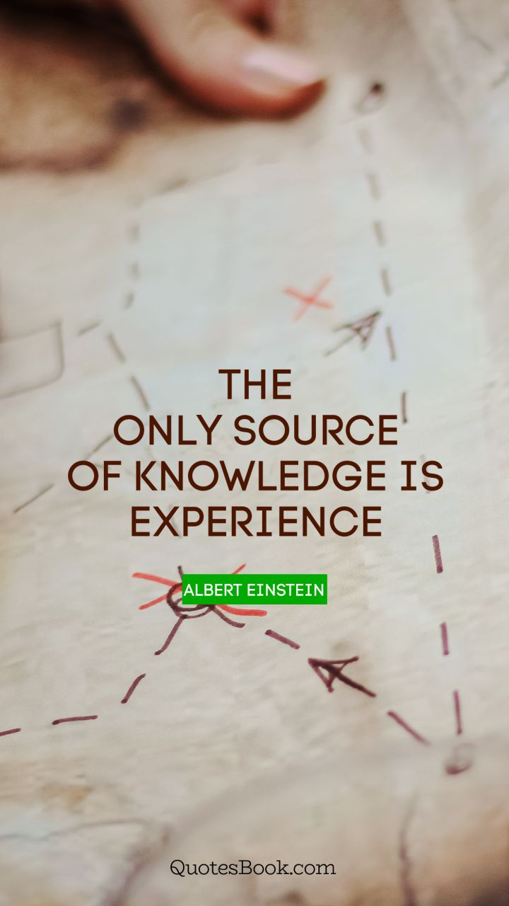 the only source of knowledge is experience quote by albert