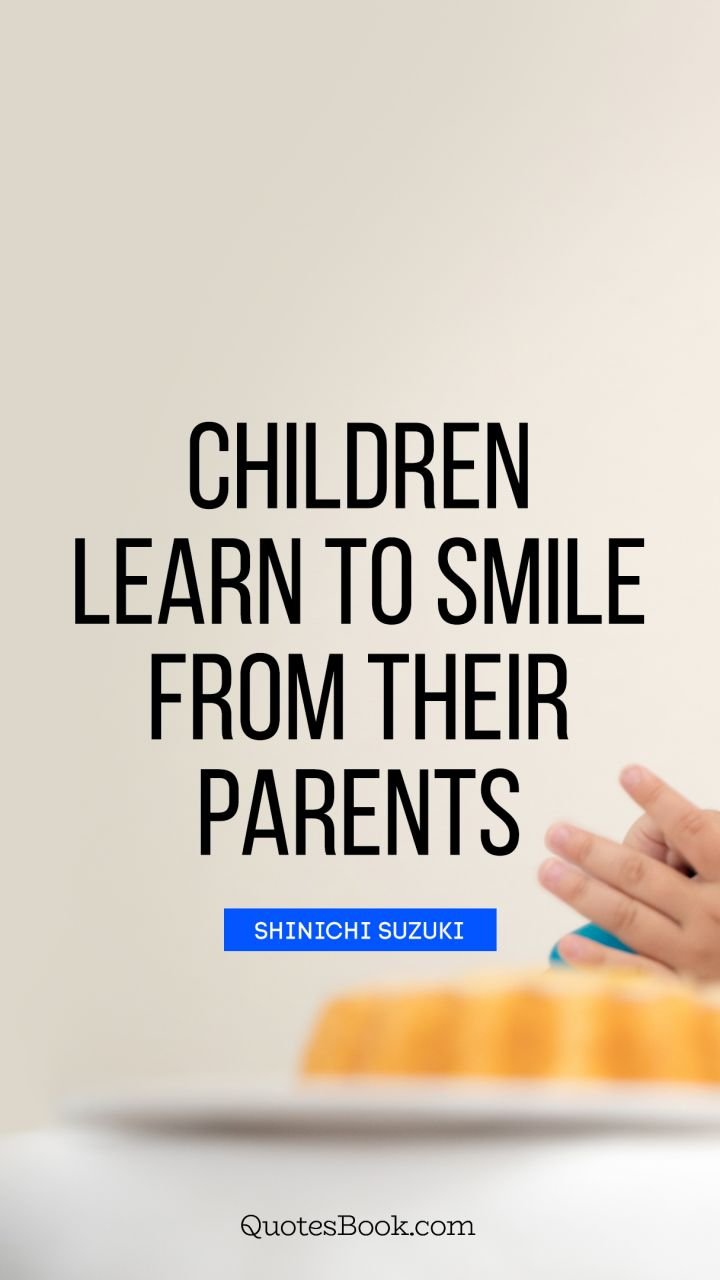 Children Learn To Smile From Their Parents Quote By Shinichi