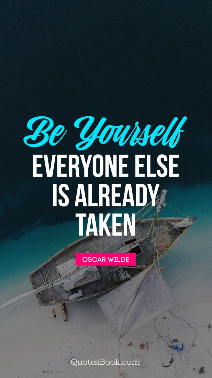 Be Yourself Everyone Else Is Already Taken Quote By Oscar Wilde