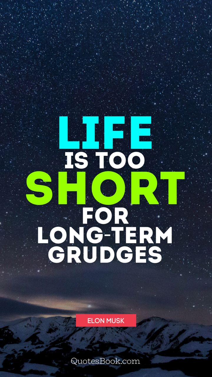 Life Is Too Short For Long Term Grudges Quote By Elon Musk Page