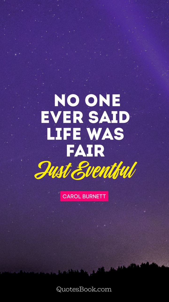 No One Ever Said Life Was Fair Just Eventful Quote By Carol