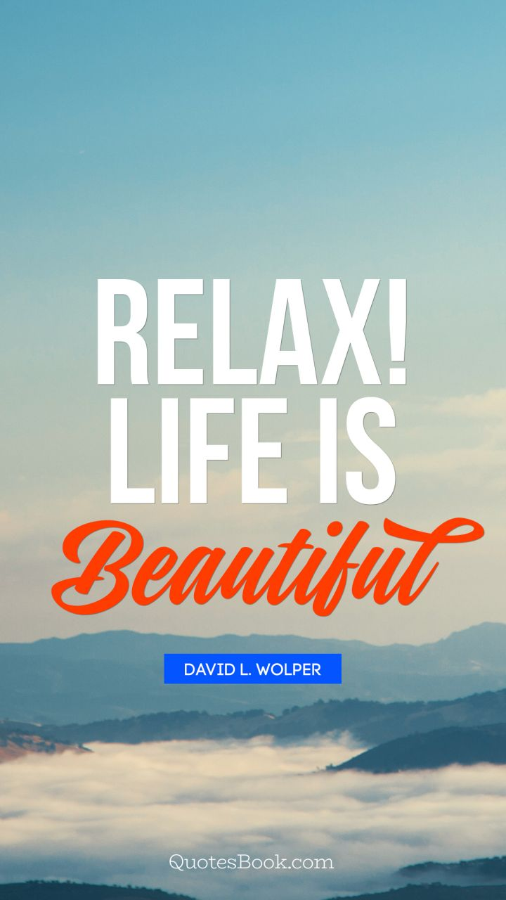 Relax Life Is Beautiful Quote By David L Wolper Quotesbook