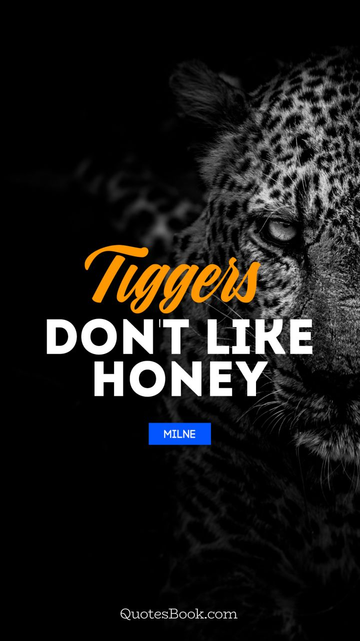 Tiggers don't like honey. - Quote by Milne