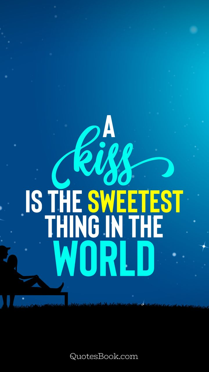 A kiss is the sweetest thing in the world. - Quote by QuotesBook