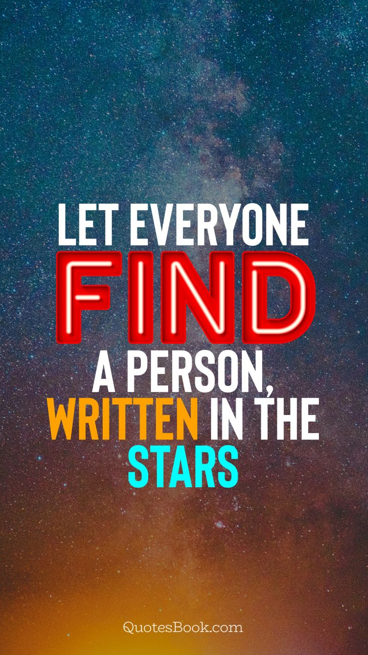 Let everyone find a person, written in the stars. - Quote by QuotesBook