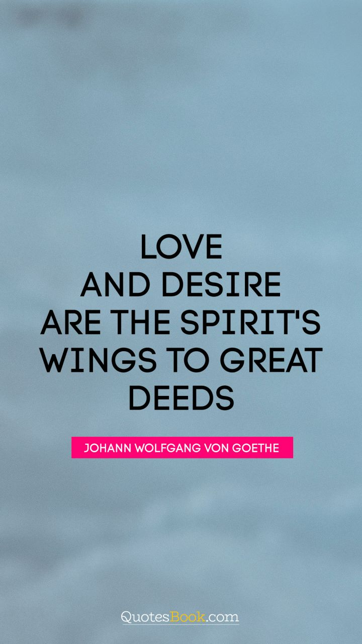 Love And Desire Are The Spirits Wings To Great Deeds Quote By