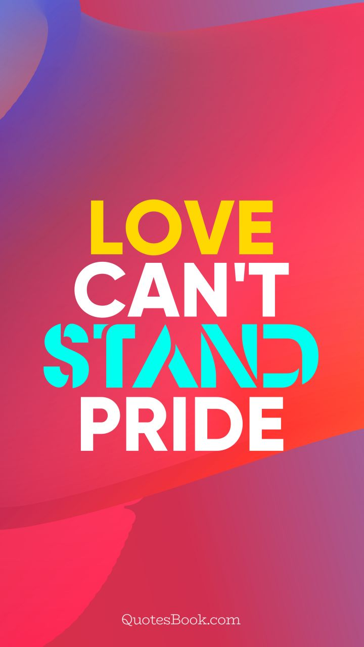 Love can't stand pride. - Quote by QuotesBook