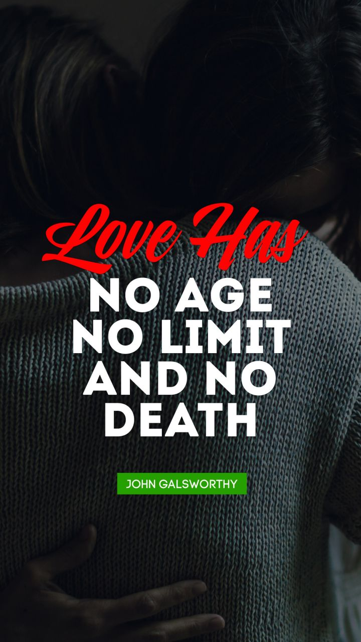 Quote By John Love Has No Age, No Limit; And No Death.   Quote By John
