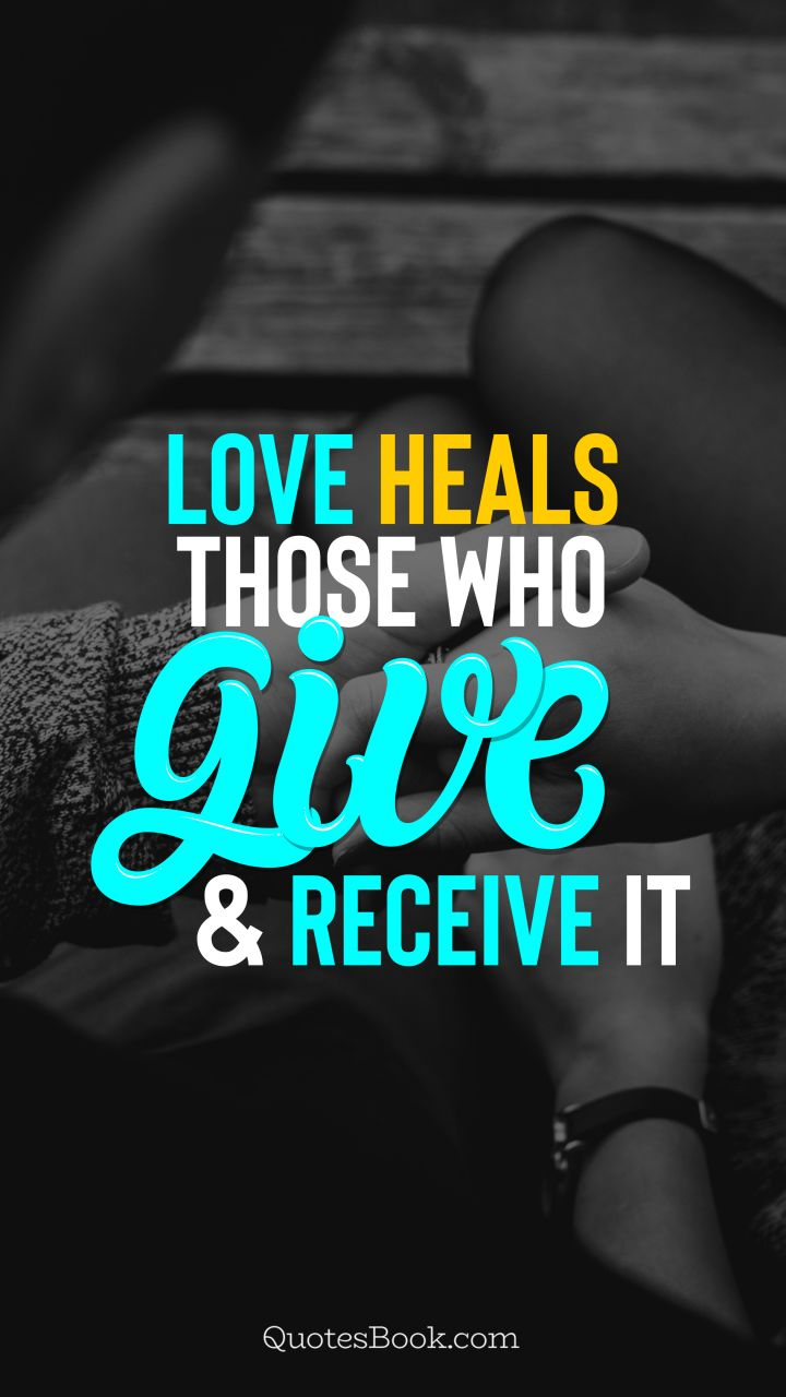 Love heals those who give and receive it. - Quote by QuotesBook