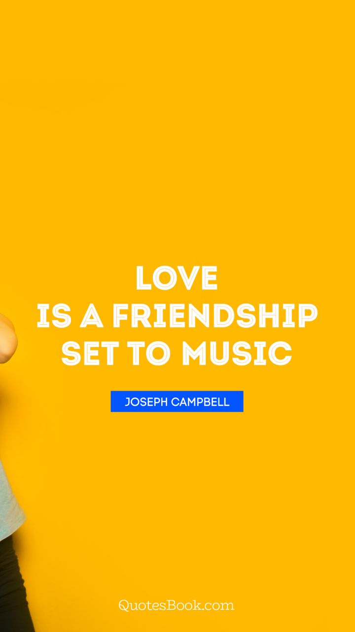 Love is a friendship set to music. - Quote by Joseph Campbell