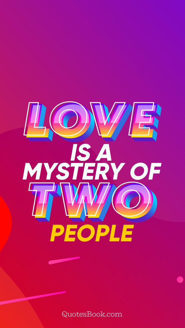 Love is a mystery of two people. - Quote by QuotesBook